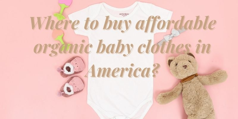 Where to buy affordable organic baby clothes in America?