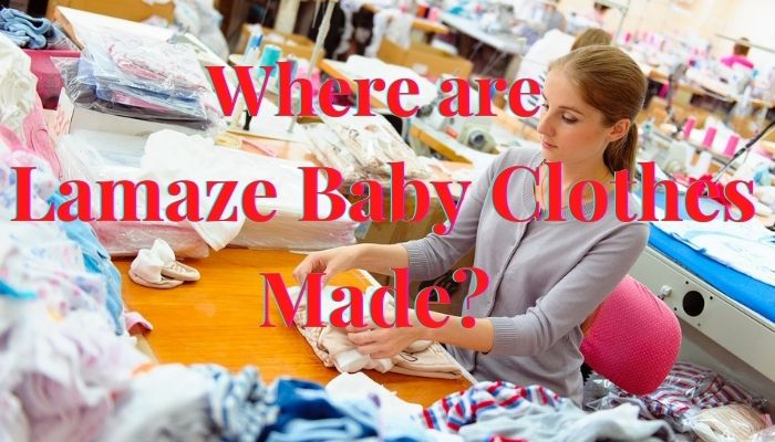 Where are Lamaze baby clothes made?-Sewing factory.