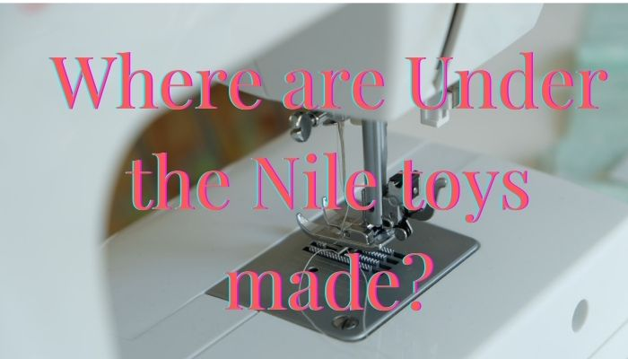 Where are Under the Nile toys made?-Image of a sowing machine.