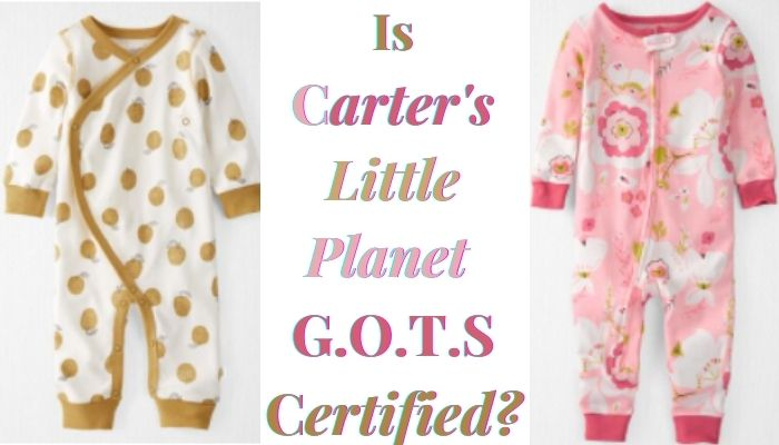 Is carter's little planet G.O.T.S certified?-Little Planet Rompers and playsuits.