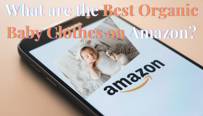 What are the Best Organic Baby Clothes on Amazon?-Samsung phone with Amazon logo and newborn born baby wearing a white adorable costume..